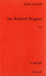 Hans Mayer - Sur Richard Wagner.