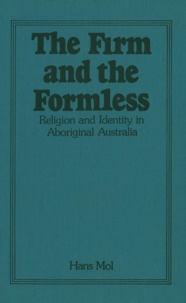 Hans Mol - The Firm and the Formless - Religion and Identity in Aboriginal Australia.