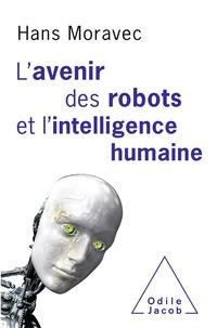 Hans Moravec - L'avenir des robots et l'intelligence humaine.