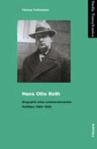 Hans Otto Roth - Biographie eines rumäniendeutschen Politikers (1890-1953).
