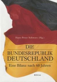 Hans-Peter Schwarz - Die Bundesrepublik Deutschland - Eine Bilanz nach 60 Jahren.