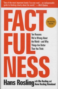 Hans Rosling - Factfulness - Ten Reasons We're Wrong about the World - And Why Things Are Better Than You Think.