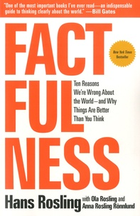 Hans Rosling et Ola Rosling - Factfulness - Ten Reasons We're Wrong about the World And Why Things Are Better Than You Think.