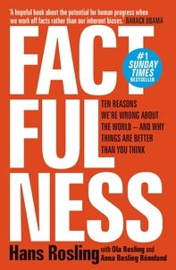 Hans Rosling et Ola Rosling - Factfulness - Ten Reasons We're Wrong About The World - And Why Things Are Better Than You Think.