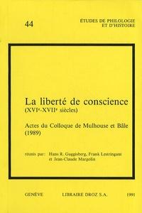 Hans Rudolf Guggisberg et Frank Lestringant - La liberté de conscience (XVIe-XVIIe siècles) - Actes colloque de Mulhouse et Bâle (1989).