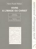 Hans-Ruedi Weber - Vivre à l'image du Christ.
