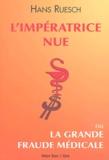 Hans Ruesch - L'Impératrice nue - Ou la grande fraude médicale.