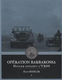 Hans Seidler - Opération Barbarossa - Hitler envahit l'URSS.