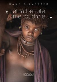 """Hans Silvester - """"... et ta beauté me foudroie..."""" - Hommage à la grâce des femmes hamers d'Ethiopie."""
