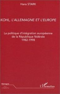 Hans Stark - Kohl, l'Allemagne et l'Europe. - La politique d'intégration européenne de la République fédérale 1982-1998.
