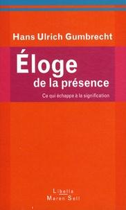 Hans Ulrich Gumbrecht - Eloge de la présence - Ce qui échappe à la signification.
