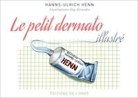 Hans-Ulrich Henn - Le petit dermato illustré - Trente ans en anecdotes.