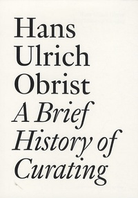 Hans Ulrich Obrist - A Brief History of Curating.