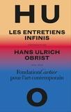 Hans Ulrich Obrist - Les entretiens infinis - Conversations, 2014-2018.