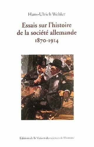 Hans-Ulrich Wehler - Essais sur l'histoire de la société allemande 1870-1914.