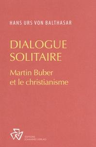 Hans Urs von Balthasar - Dialogue solitaire - Martin Buber et le christianisme.