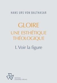 Hans Urs von Balthasar - Gloire, une esthétique théologique - Tome 1, Voir la figure.