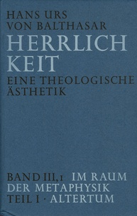 Hans Urs von Balthasar - Herrlichkeit - Eine theologische Ästhetik ; Band III1, Im Raum der Metaphysik ; Teil 1, Altertum.