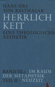 Hans Urs von Balthasar - Herrlichkeit - Eine theologische Ästhetik ; Band III, 1, Im Raum der Metaphysik ; Teil 2, Neuzeit.