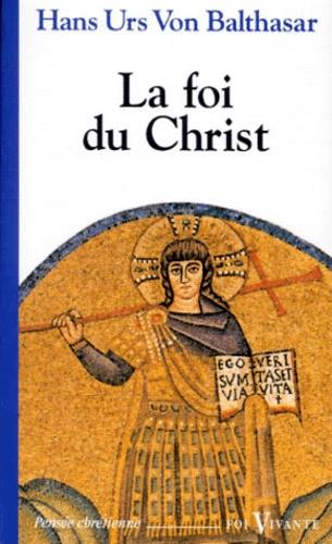 Hans Urs von Balthasar - La foi du Christ.