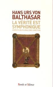 Hans Urs von Balthasar - La vérité est symphonique - Aspects du pluralisme chrétien.