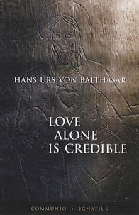 Hans Urs von Balthasar - Love Alone is Credible.