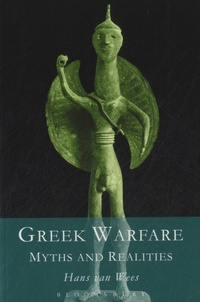 Hans Van Wees - Greek Warfare - Myth and Realities.