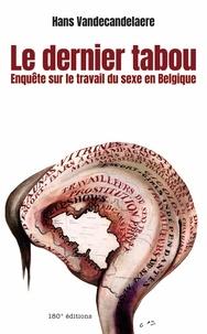 Hans Vandecandelaere et Anne Vanderschueren - Le dernier tabou - Enquête sur le travail du sexe en Belgique.