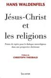 Hans Waldenfels - Jésus-Christ et les religions - Points de repères pour le dialogue interreligieux dans une perspective chrétienne.