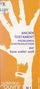 Hans Walter Wolf - Ancien Testament - Problèmes d'introduction.