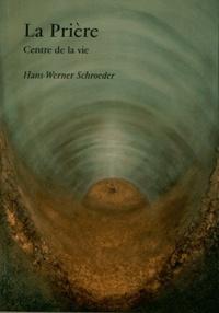 Hans-Werner Schroeder - La Prière - Centre de la vie.