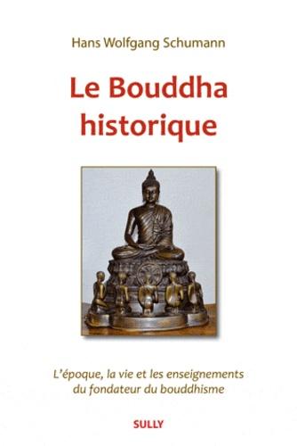 Hans-Wolgang Schumann - Le Bouddha historique - L'époque, la vie et les enseignements du fondateur du bouddhisme.