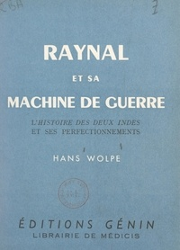 Hans Wolpe - Raynal et sa machine de guerre - L'histoire des deux Indes et ses perfectionnements.