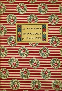 Hansi - Le paradis tricolore - Petites villes et villages de l'Alsace déjà délivrée, un peu de texte et beaucoup d'images pour les petits enfants alliés.
