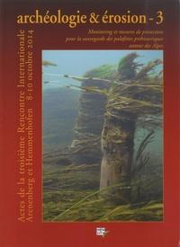 Hansjörg Brem et Denis Ramseyer - Archéologie & érosion - Tome 3, Monitoring et mesures de protection pour la sauvegarde des palafittes préhistoriques autour des Alpes.