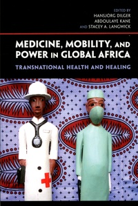 Hansjörg Dilger et Abdoulaye Kane - Medicine, Mobility, and Power in Global Africa - Transnational Health and Healing.