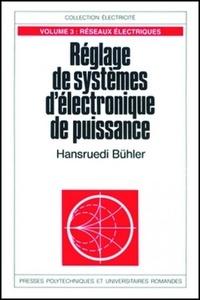 Hansruedi Bühler - Réglage de systèmes d'électronique de puissance - Volume 3, Réseaux électriques.