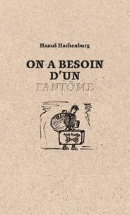 Hanus Hachenburg - On a besoin d'un fantôme - Suivi de poèmes choisis.