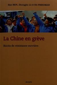 Hao Ren et Zhongjin Li - La Chine en grève - Récits de résistance ouvrière.