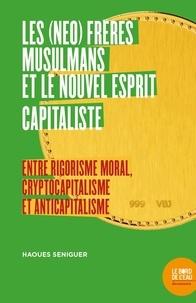 Haouès Séniguer - Les (néo) Frères musulmans et le nouvel esprit capitaliste - Entre rigorisme moral, cryptocapitalisme et anticapitalisme.