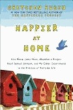Happier at Home - Kiss More, Jump More, Abandon a Project, Read Samuel Johnson, and My Other Experiments in the Practice of Everyday Life.