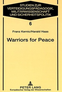 Harald Haas et Franz Kernic - Warriors for Peace - A Sociological Study on the Austrian Experience of UN Peacekeeping.