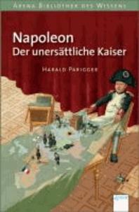 Harald Parigger - Napoleon. Der unersättliche Kaiser - Lebendige Geschichte.
