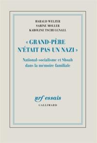 """Harald Welzer et Sabine Moller - """"Grand-Père n'était pas un nazi"""" - National-socialisme et Shoah dans la mémoire familiale."""