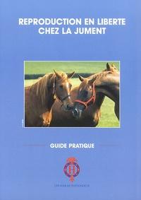 Haras nationaux (France) - Reproduction en liberté chez la jument. - Guide pratique.