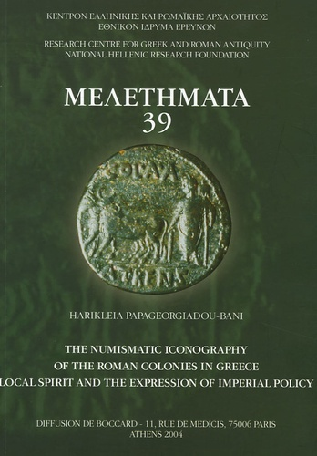 Harikleia Papageorgiadou-Bani - The Numismatic Iconography of the Roman Colonies in Greece - Local Spirit and the Expression of Imperial Policy.