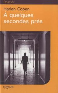 Téléchargement gratuit du livre de texte A quelques secondes près (French Edition) par Harlan Coben PDB RTF 9782363602336