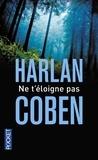 Harlan Coben - Ne t'éloigne pas.