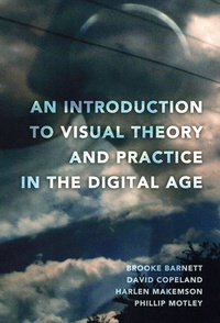 Harlen Makemson et Phillip Motley - An Introduction to Visual Theory and Practice in the Digital Age.