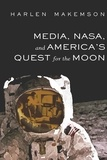 Harlen Makemson - Media, NASA, and America's Quest for the Moon.